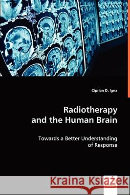 Radiotherapy and the Human Brain Ciprian D. Igna 9783639046762