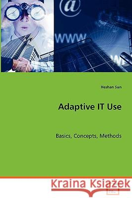 Adaptive It Use Heshan Sun 9783639069099