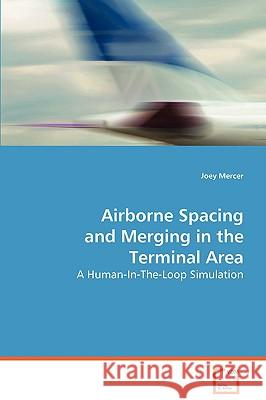 Airborne Spacing and Merging in the Terminal Area Joey Mercer 9783639070606