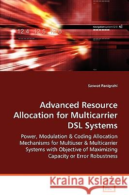 Advanced Resource Allocation for Multicarrier DSL Systems Saswat Panigrahi 9783639071290