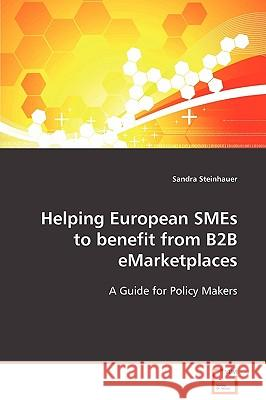Helping European Smes to Benefit from B2B Emarketplaces Sandra Steinhauer 9783639103922