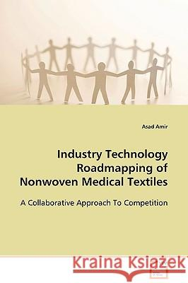 Industry Technology Roadmapping of Nonwoven Medical Textiles Asad Amir 9783639105537