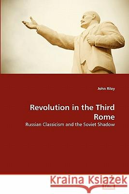 Revolution in the Third Rome John Riley 9783639299908 VDM Verlag