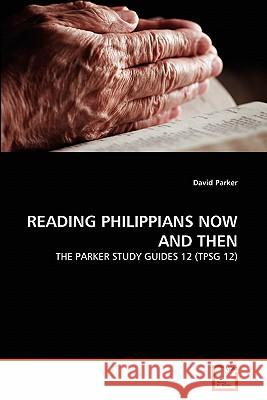 Reading Philippians Now and Then David Parker 9783639326659