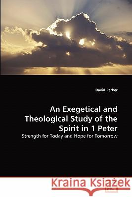 An Exegetical and Theological Study of the Spirit in 1 Peter David Parker 9783639330526