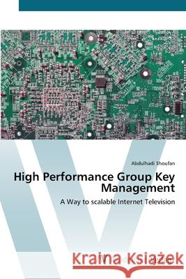 High Performance Group Key Management : A Way to scalable Internet Television Shoufan, Abdulhadi 9783639413137