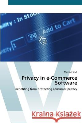 Privacy in e-Commerce Software : Benefiting from protecting consumer privacy Smit, Michael 9783639413793