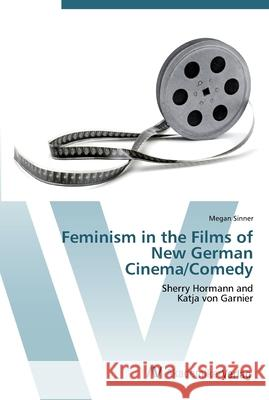 Feminism in the Films of New German Cinema/Comedy : Sherry Hormann and Katja von Garnier Sinner, Megan 9783639448702