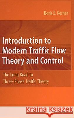 Introduction to Modern Traffic Flow Theory and Control: The Long Road to Three-Phase Traffic Theory Boris S. Kerner 9783642026041