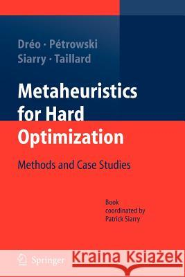 Metaheuristics for Hard Optimization: Methods and Case Studies Johann Dreo Alain Petrowski Patrick Siarry 9783642061943