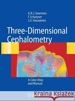 Three-Dimensional Cephalometry: A Color Atlas and Manual Gwen R. J. Swennen Filip A. C. Schutyser Jarg-Erich Hausamen 9783642064845