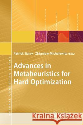 Advances in Metaheuristics for Hard Optimization Patrick Siarry Zbigniew Michalewicz 9783642092060