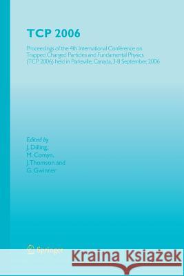 TCP 2006: Proceedings of the 4th International Conference on Trapped Charged Particles and Fundamental Physics (TCP 2006) Held i J. Dilling M. Comyn J. Thomson 9783642092558 Not Avail