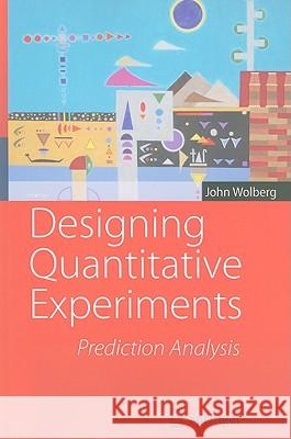 Designing Quantitative Experiments : Prediction Analysis John Wolberg 9783642115882