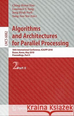 Algorithms and Architectures for Parallel Processing: 10th International Conference, ICA3PP 2010, Busan, Korea, May 21-23, 2010, Workshops, Part II Sang-Soo Yeo Jong Hyuk Park Laurence Tianruo Yang 9783642131356 Springer