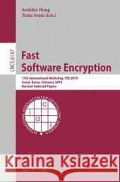 Fast Software Encryption: 17th International Workshop, Fse 2010, Seoul, Korea, Februara 7-10, 2010 Revised Selected Papers Seokhie Hong Tetsu Iwata 9783642138577