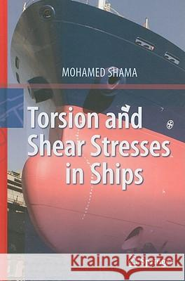 Torsion and Shear Stresses in Ships Mohamed Shama 9783642146329