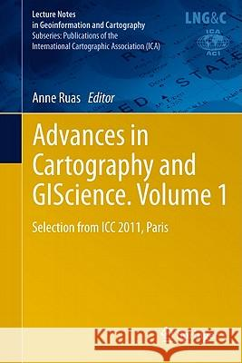 Advances in Cartography and GIScience. Volume 1 : Selection from ICC 2011, Paris Anne Ruas 9783642191428