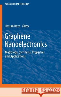 Graphene Nanoelectronics : Metrology, Synthesis, Properties and Applications Hassan Raza 9783642204678 Springer