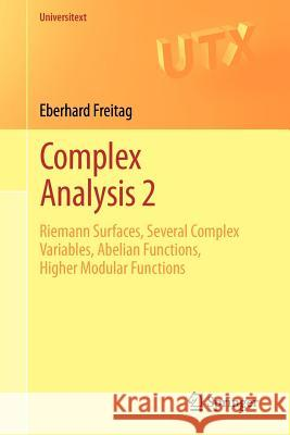 Complex Analysis 2: Riemann Surfaces, Several Complex Variables, Abelian Functions, Higher Modular Functions Eberhard Freitag 9783642205538