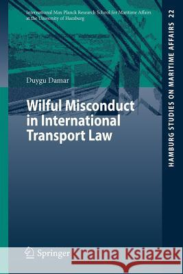 Wilful Misconduct in International Transport Law Duygu Damar 9783642215087