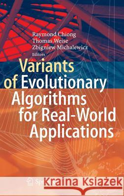 Variants of Evolutionary Algorithms for Real-World Applications Raymond Chiong Thomas Weise Zbigniew Michalewicz 9783642234231