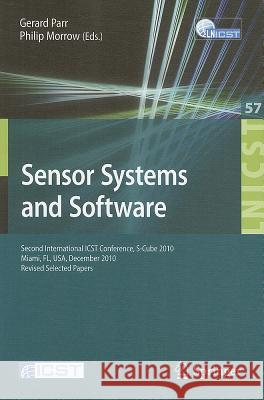 Sensor Systems and Software: Second International Icst Conference, S-Cube 2010, Miami, Fl, December 13-15, 2010, Revised Selected Papers  9783642235825