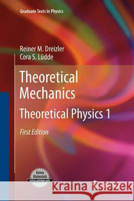 Theoretical Mechanics : Theoretical Physics 1 Reiner M. Dreizler Cora S. Ludde 9783642265860 Springer