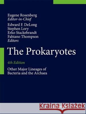 The Prokaryotes: Other Major Lineages of Bacteria and the Archaea Eugene Rosenberg Edward F. DeLong Stephen Lory 9783642389535