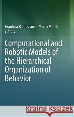 Computational and Robotic Models of the Hierarchical Organization of Behavior  9783642398742