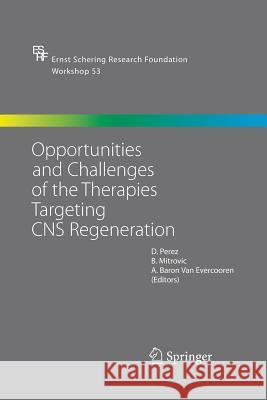 Opportunities and Challenges of the Therapies Targeting CNS Regeneration H D Perez B Mitrovic A Baron Van Evercooren 9783642421488 Springer