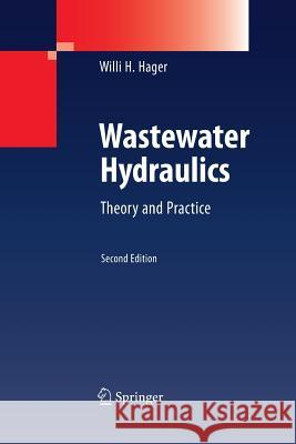 Wastewater Hydraulics: Theory and Practice Willi H Hager   9783642423505