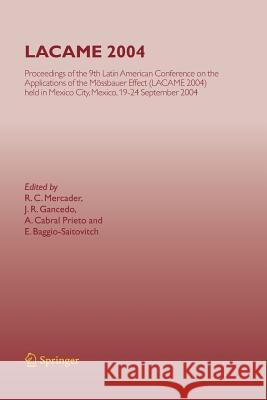 Lacame 2004: Proceedings of the 9th Latin American Conference on the Applications of the Mssbauer Effect, (Lacame 2004) Held in Me R C Mercader J R Gancedo A Cabral Prieto 9783642426599 Springer
