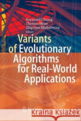 Variants of Evolutionary Algorithms for Real-World Applications Raymond Chiong Thomas Weise Zbigniew Michalewicz 9783642440588