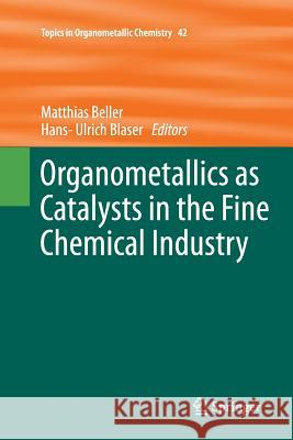Organometallics as Catalysts in the Fine Chemical Industry Matthias Beller Hans-Ulrich Blaser 9783642442582