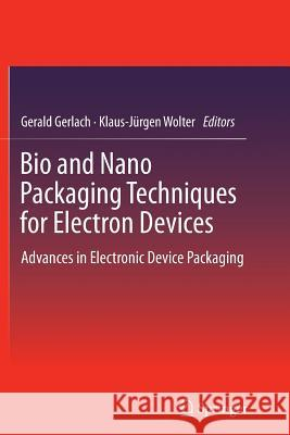 Bio and Nano Packaging Techniques for Electron Devices : Advances in Electronic Device Packaging Gerald Gerlach Klaus-Jurgen Wolter 9783642442865