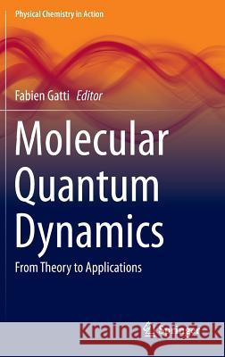 Molecular Quantum Dynamics: From Theory to Applications  9783642452895