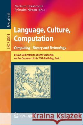 Language, Culture, Computation: Computing - Theory and Technology: Essays Dedicated to Yaacov Choueka on the Occasion of His 75 Birthday, Part I Nachum Dershowitz Ephraim Nissam 9783642453205 Springer