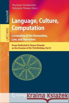 Language, Culture, Computation: Computing for the Humanities, Law, and Narratives: Essays Dedicated to Yaacov Choueka on the Occasion of His 75 Birthd Nachum Dershowitz Ephraim Nissam 9783642453236 Springer