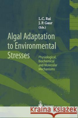 Algal Adaptation to Environmental Stresses: Physiological, Biochemical and Molecular Mechanisms  9783642639968