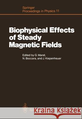 Biophysical Effects of Steady Magnetic Fields : Proceedings of the Workshop, Les Houches, France February 26-March 5, 1986 Georg Maret Nino Boccara Jakob Kiepenheuer 9783642715280 Springer