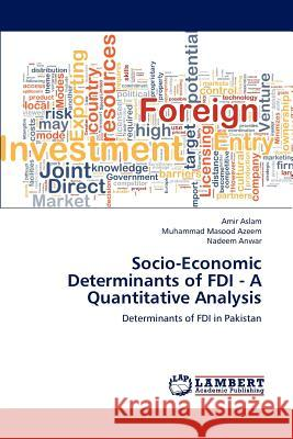 Socio-Economic Determinants of FDI - A Quantitative Analysis Amir Aslam Muhammad Masood Azeem Nadeem Anwar 9783659125911