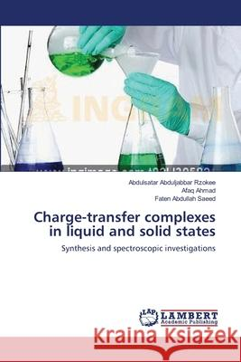 Charge-Transfer Complexes in Liquid and Solid States Rzokee Abdulsatar Abduljabbar            Ahmad Afaq                               Saeed Faten Abdullah 9783659221781