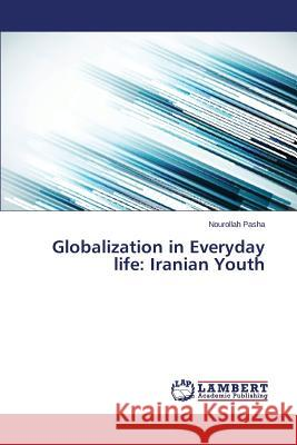 Globalization in Everyday Life: Iranian Youth Pasha Nourollah 9783659343377
