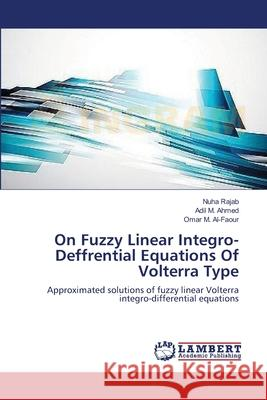 On Fuzzy Linear Integro-Deffrential Equations of Volterra Type Rajab Nuha                               M. 9783659378546 LAP Lambert Academic Publishing