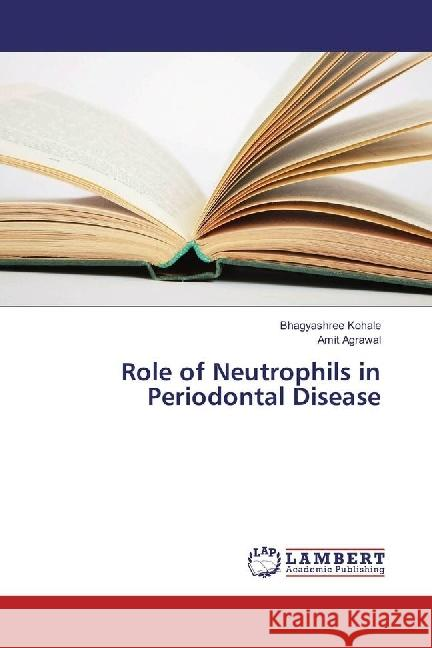 Role of Neutrophils in Periodontal Disease Kohale, Bhagyashree; Agrawal, Amit 9783659924026 LAP Lambert Academic Publishing