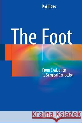 The Foot : From Evaluation to Surgical Correction Kaj Klaue 9783662510131