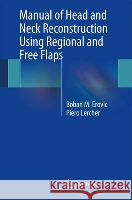 Manual of Head and Neck Reconstruction Using Regional and Free Flaps Boban M. Erovic Piero Lercher 9783709111710