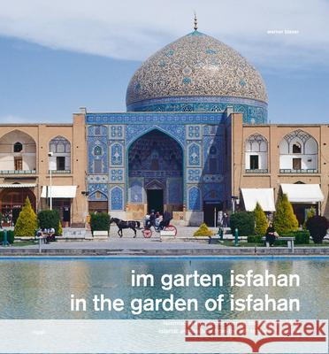 In the Garden of Isfahan: Islamic Architecture from the 16th to the 18th Century Blaser, Werner   9783721206753