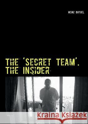 The 'Secret Team'. the Insider Heinz Duthel 9783732230921 Books on Demand